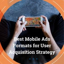 The best mobile ads formats for user acquisition and how to plan your strategy
